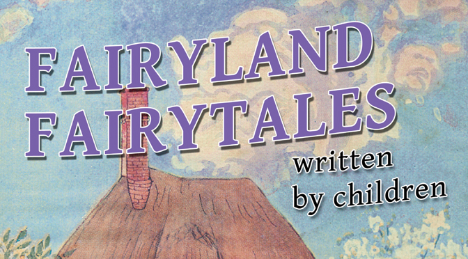 Fairyland Fairytales – all written by children!